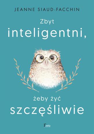Okładka książki Zbyt inteligentni, żeby żyć szczęśliwie
