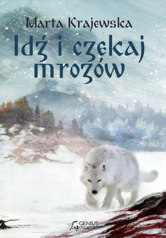 Okładka książki/ebooka Idź i czekaj mrozów
