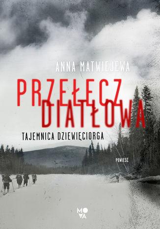 Okładka książki Przełęcz Diatłowa. Tajemnica dziewięciorga