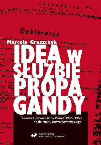 Okładka książki Idea w służbie propagandy. Komitet Słowiański w Polsce 1945-1953 na tle ruchu nowosłowiańskiego