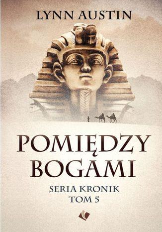 Pomiędzy bogami cz.5 Serii Kronik