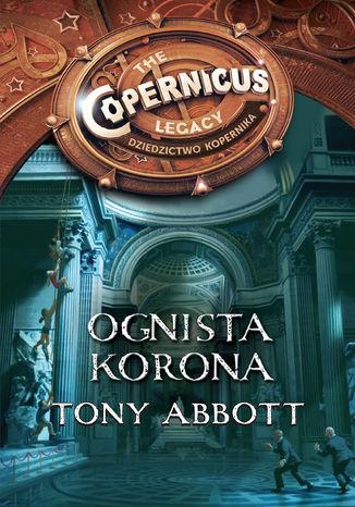 Okładka książki Dziedzictwo Kopernika IV. Ognista korona