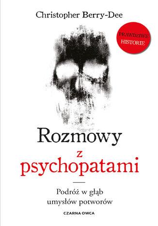 Okładka książki Rozmowy z psychopatami. Podróż w głąb umysłów potworów