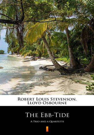 Okładka książki The Ebb-Tide. A Trio and a Quartette