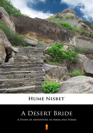 Okładka książki A Desert Bride. A Story of Adventure in India and Persia