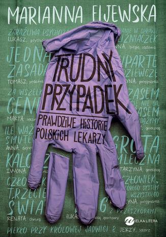 Okładka książki Trudny przypadek. Prawdziwe historie polskich lekarzy