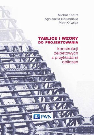 Okładka książki Tablice i wzory do projektowania konstrukcji żelbetowych z przykładami obliczeń
