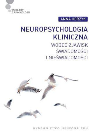 Okładka książki Neuropsychologia kliniczna wobec zjawisk świadomości i nieświadomości