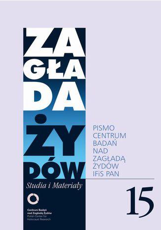 Okładka książki Zagłada Żydów. Studia i Materiały nr 15 R. 2019