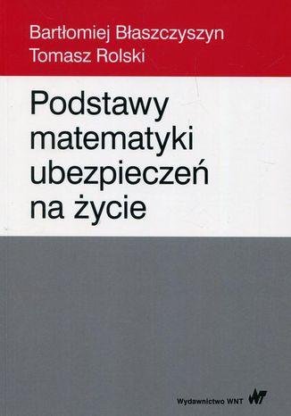 Okładka książki/ebooka Podstawy matematyki ubezpieczeń na życie