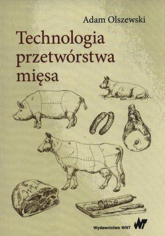 Okładka książki Technologia przetwórstwa mięsa