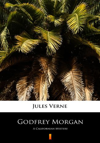 Okładka książki/ebooka Godfrey Morgan. A Californian Mystery