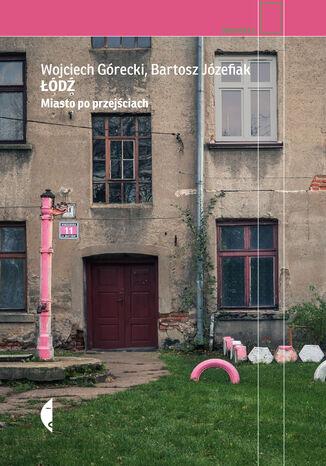 Okładka książki/ebooka Łódź. Miasto po przejściach