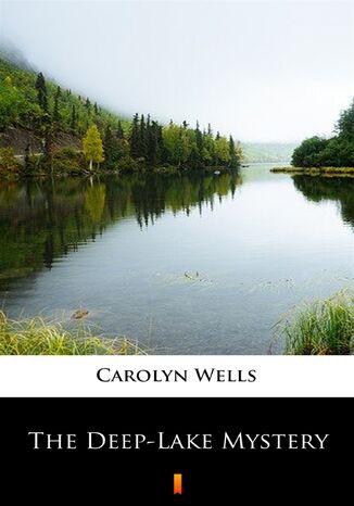 Okładka książki The Deep-Lake Mystery