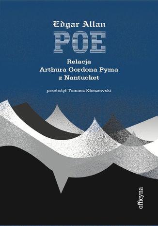 Okładka książki Relacja Arthura Gordona Pyma z Nantucket