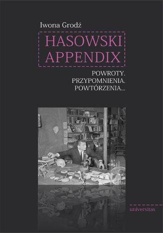 Okładka książki Hasowski Appendix. Powroty. Przypomnienia. Powtórzenia...