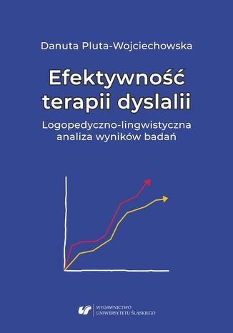 Okładka książki/ebooka Efektywność terapii dyslalii. Logopedyczno-lingwistyczna analiza wyników badań