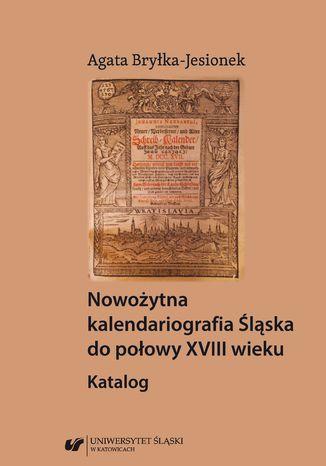 Okładka książki Nowożytna kalendariografia Śląska do połowy XVIII wieku. Katalog