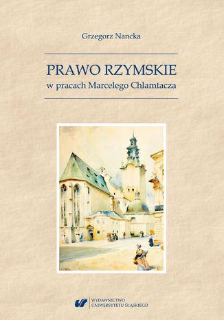 Okładka książki Prawo Rzymskie w pracach Marcelego Chlamtacza