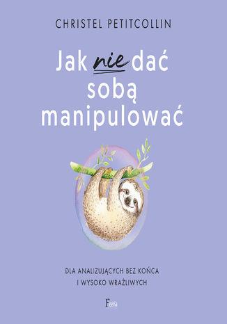 Okładka książki/ebooka Jak nie dać sobą manipulować