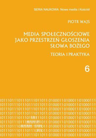 Okładka książki Media społecznościowe jako przestrzeń głoszenia słowa Bożego