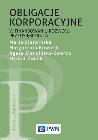 Okładka książki Obligacje korporacyjne w finansowaniu rozwoju przedsiębiorstw