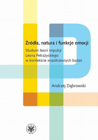 Okładka książki Źródła, natura i funkcje emocji