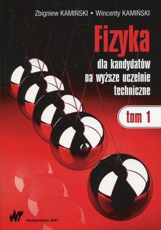 Okładka książki Fizyka dla kandydatów na wyższe uczelnie techniczne Tom 1