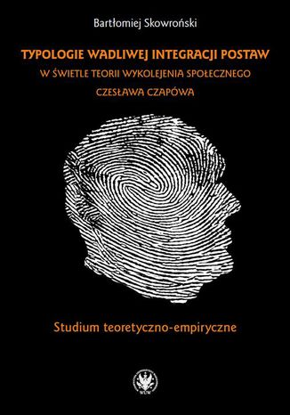 Okładka książki Typologie wadliwej integracji postaw w świetle teorii wykolejenia społecznego Czesława Czapówa