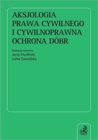 Okładka książki Aksjologia prawa cywilnego i cywilnoprawna ochrona dóbr