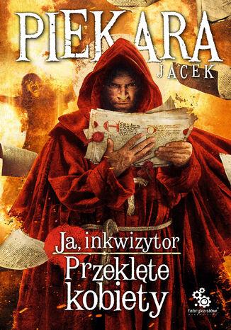Okładka książki Ja, inkwizytor (#6). Ja, inkwizytor. Przeklęte kobiety