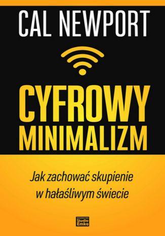 Okładka książki Cyfrowy minimalizm. Jak zachować skupienie w hałaśliwym świecie