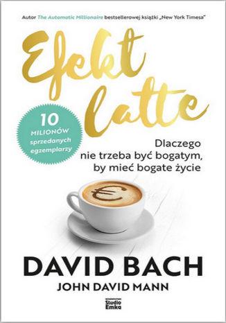 Okładka książki/ebooka Efekt latte. Dlaczego nie trzeba być bogatym, by mieć bogate życie