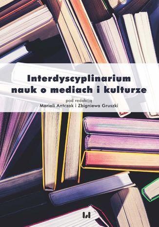 Okładka książki Interdyscyplinarium nauk o mediach i kulturze