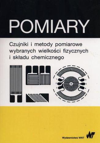 Okładka książki/ebooka Pomiary czujniki i metody pomiarowe wybranych wielkości fizycznych i składu chemicznego