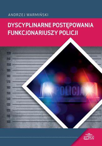 Okładka książki Dyscyplinarne postępowania funkcjonariuszy Policji