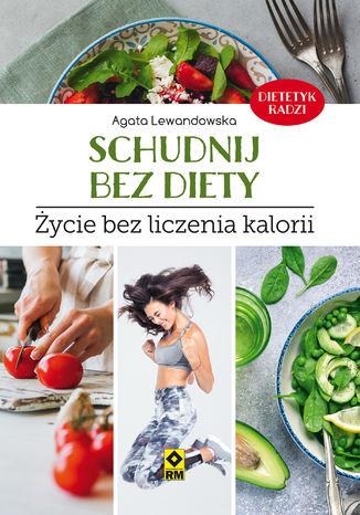 Okładka książki/ebooka Schudnij bez diety. Życie bez liczenia kalorii