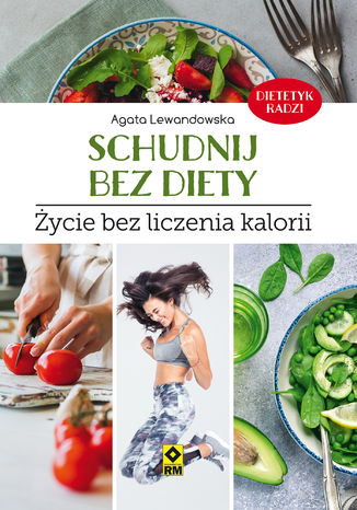 Okładka książki Schudnij bez diety. Życie bez liczenia kalorii
