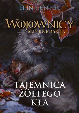 Okładka książki/ebooka Wojownicy. Superedycja (#3). Tajemnica Żółtego Kła