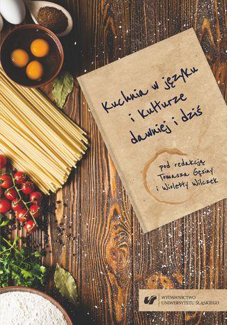 Okładka książki/ebooka Kuchnia w języku i kulturze dawniej i dziś