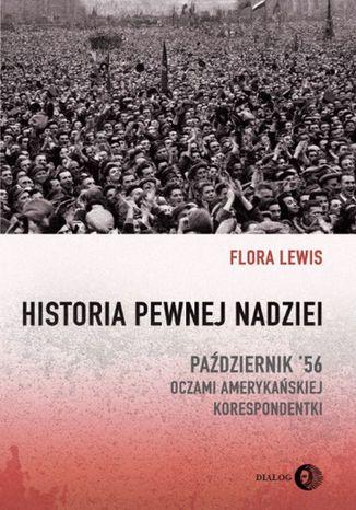 Okładka książki Historia pewnej nadziei. Październik '56 oczami amerykańskiej korespondentki