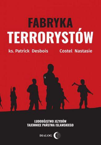 Okładka książki Fabryka terrorystów. Ludobójstwo Jezydów. Tajemnice Państwa Islamskiego