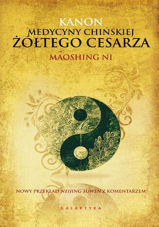 Okładka książki Kanon medycyny chińskiej Żółtego Cesarza. Nowy przekład Neijing Suwen z komentarzem
