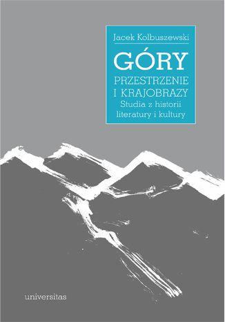 Okładka książki Góry - przestrzenie i krajobrazy. Studia z historii literatury i kultury