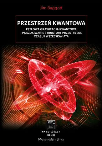 Okładka książki/ebooka Przestrzeń kwantowa. Pętlowa grawitacja kwantowa i poszukiwanie struktury przestrzeni, czasu i Wszechświata