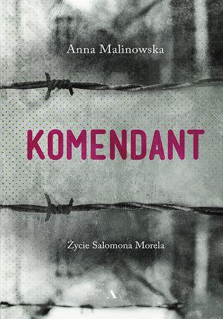 Okładka książki Komendant. Życie Salomona Morela