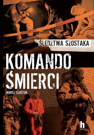 Okładka książki/ebooka Komando śmierci. Śledztwa Szostaka
