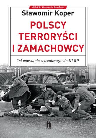 Okładka książki Polscy terroryści i zamachowcy. Od powstania styczniowego do III RP