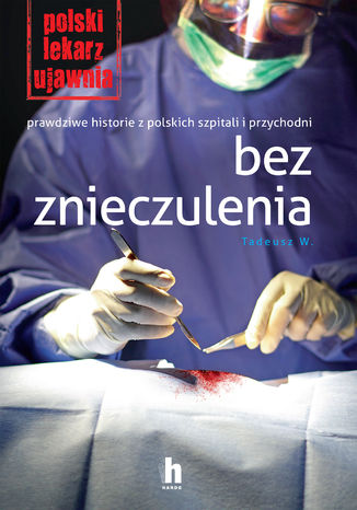 Okładka książki/ebooka Bez znieczulenia. Prawdziwe historie z polskich szpitali i przychodni