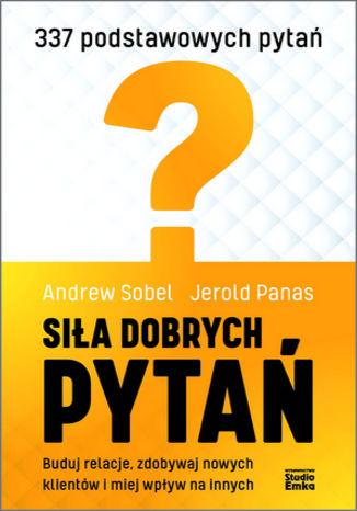 Okładka książki/ebooka Siła dobrych pytań. Buduj relacje, zdobywaj nowych klientów i miej wpływ na innych